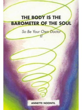 The Body is the Barometer of the Soul So be Your Own Doctor: II by Annette Noontil