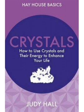 Crystals : How to Use Crystals and Their Energy to Enhance Your Life by Judy Hall