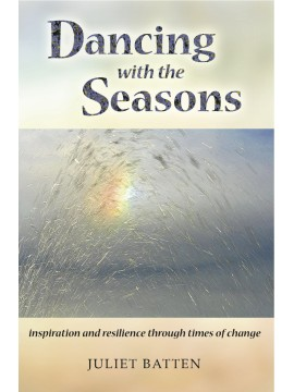 Dancing with the Seasons: inspiration and resilience through times of change by Juliet Batten