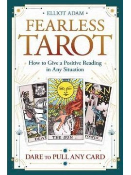 Fearless Tarot : How to Give a Positive Reading in Any Situation by Elliot Adam
