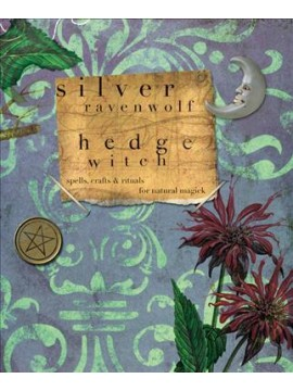 Hedge Witch : Spells, Crafts and Rituals for Natural Magick by Silver Ravenwolf