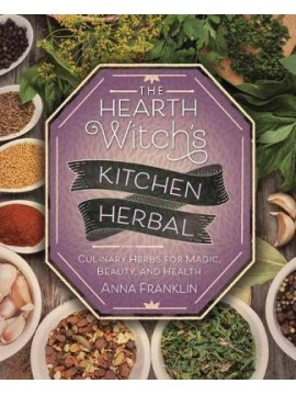 The Hearth Witch's Kitchen Herbal : Culinary Herbs for Magic, Beauty, and Health by Anna Franklin