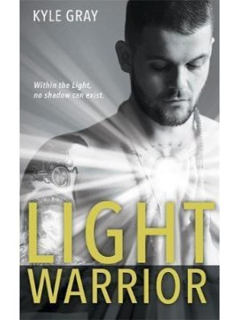 Light Warrior : Connecting with the Spiritual Power of Fierce Love by Kyle Gray