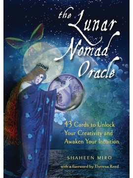 The Lunar Nomad Oracle : 43 Cards to Unlock Your Creativity and Awaken Your Intuition by Shaheen Miro