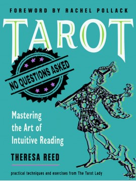 Tarot: No Questions Asked : Mastering the Art of Intuitive Reading Practical Techniques and Exercises from the Tarot Lady - Theresa Reed