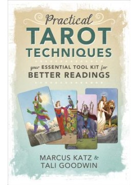 Practical Tarot Techniques : Your Essential Tool Kit for Better Readings by Marcus Katz and Tali Goodwin