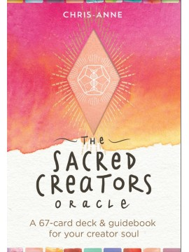 The Sacred Creators Oracle : A 67-Card Deck & Guidebook for Your Creator Soul by Chris Anne