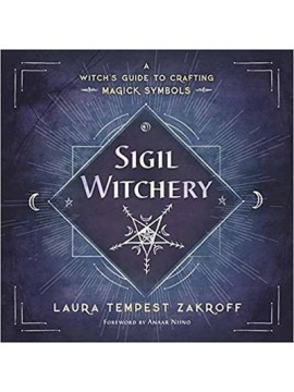 Sigil Witchery : A Witch's Guide to Crafting Magick Symbols by Laura Tempest Zakroff