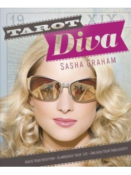 Tarot Diva : Ignite Your Intuition, Glamorize Your Life, Unleash Your Fabulousity by Sasha Graham