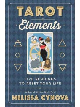 Tarot Elements : Five Readings to Reset Your Life by Melissa Cynova
