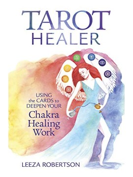 Tarot Healer : Using the Cards to Deepen Your Chakra Healing Work by Leeza Robertson