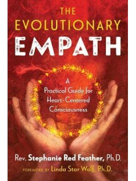The Evolutionary Empath : A Practical Guide for Heart-Centered Consciousness by Rev. Stephanie Red Feather