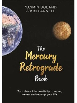 The Mercury Retrograde Book : Turn Chaos into Creativity to Repair, Renew and Revamp Your Life by Yasmin Boland & Kim Farnell