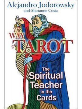 The Way of Tarot : The Spiritual Teacher in the Cards by Alejandro Jodorowsky & Marianne Costa
