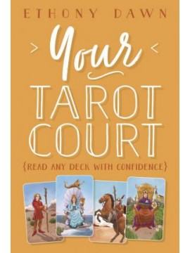 Your Tarot Court : Read Any Deck With Confidence by Ethony Dawn