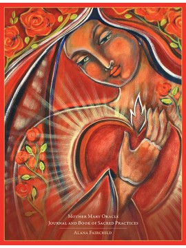 Mother Mary Oracle - Journal & Book of Sacred Practices by Alana Fairchild & Shiloh Sophia McCloud