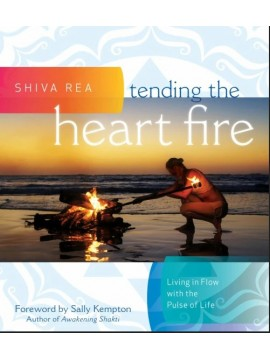 Tending the Heart Fire: Living in Flow with the Pulse of Life by Shiva Rea