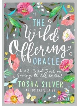 The Wild Offering Oracle : A 52-Card Deck on Giving It All to God by Tosha Silver